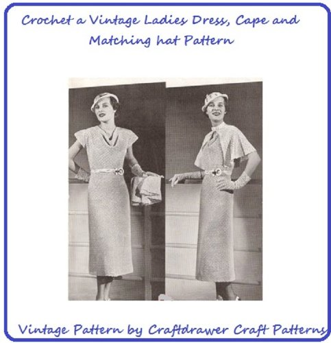 Crochet a Matching Ladies Dress, Cape and Hat Pattern - Vintage Crochet Dress Pattern with Belt, Cape, and Hat (Dress Vintage Crochet)