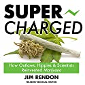 Super-Charged: How Outlaws, Hippies, and Scientists Reinvented Marijuana Audiobook by Jim Rendon Narrated by Michael Hinton
