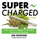 Super-Charged: How Outlaws, Hippies, and Scientists Reinvented Marijuana | Jim Rendon