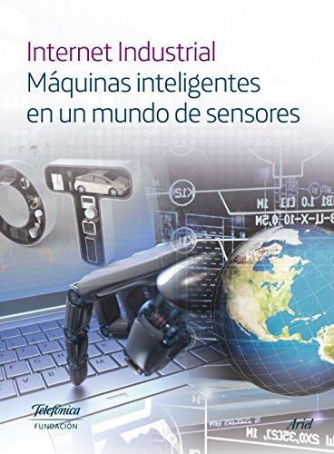 Internet Industrial: Máquinas inteligentes en un mundo de sensores (Spanish Edition)