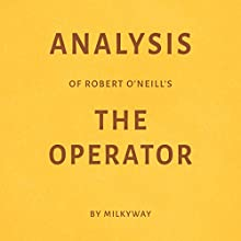 Analysis of Robert O'Neill's The Operator by Milkyway Audiobook by  Milkyway Narrated by Sam Scholl
