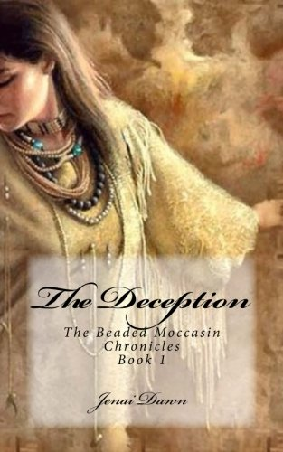 The Deception: Book 1 of The Beaded Moccasin Chronicles (Volume - Moccasins Beaded