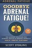 Adrenal Fatigue: Goodbye - Adrenal Fatigue! The Ultimate Solution For - Adrenal Fatigue & Adrenal Burnout: Adrenal Diet - Hormone Reset - Balance Hormones