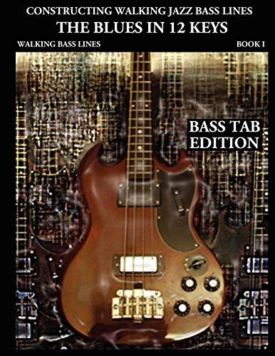 Blues Bass Walking (Constructing Walking Jazz Bass Lines, Book 1: Walking Bass Lines - The Blues in 12 Keys (Bass tab edition))
