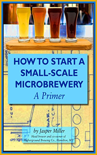 How To Start A Small-Scale Microbrewery: A Primer by Jasper Miller