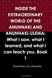 INSIDE the EXTRAORDINARY WORLD of the ANUNNAKI and ANUNNAKI-ULEMA: What I saw, what I learned, and what I can teach you. Book 1, Maximillien De Lafayette, 0557474213