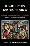 img - for A Light in Dark Times: The New School for Social Research and Its University in Exile book / textbook / text book