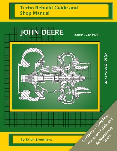John Deere Tractor 7020 6404T AR63779: Turbo Rebuild Guide and Shop Manual