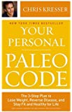 Your Personal Paleo Code: The 3-Step Plan to Lose Weight, Reverse Disease, and Stay Fit and Healthy : Written by Chris Kresser, 2014 Edition, Publisher: Little Brown and Company [Hardcover]