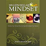 The Million Dollar Mindset: How to Harness Your Internal Force to Live the Lifestyle You Deserve | James Arthur Ray