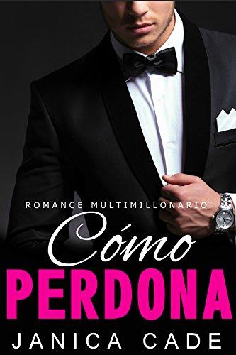 Cómo perdona LIBRO 6 (Serie Contrato con un multimillonario) (Spanish Edition) by