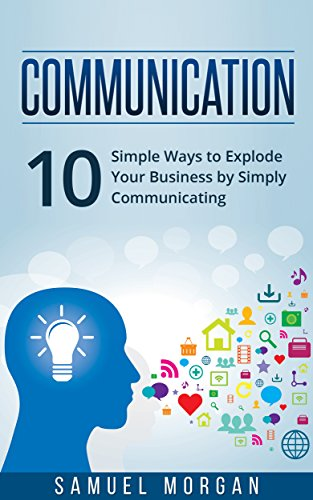 Download PDF Communication - 10 Simple Ways to Explode Your Business by Simply Communicating