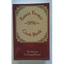 The Original Fannie Farmer 1896 Cook Book: The Boston Cooking School