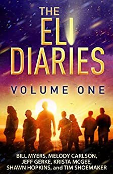 The Eli Diaries: Volume One by [Myers, Bill, Carlson, Melody, Gerke, Jeff, McGee, Krista, Hopkins, Shawn, Shoemaker, Tim]