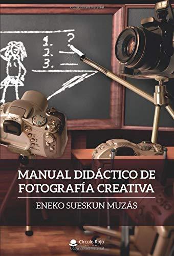 Manual Didáctico de Fotografía Creativa: Amazon.es: Sueskun, Eneko: Libros