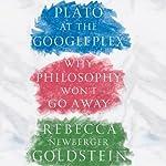 Plato at the Googleplex: Why Philosophy Won't Go Away | Rebecca Goldstein