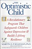 The Optimistic Child: a Revolutionary Program That Safeguards Children Against Depression & Builds Lifelong Resilience