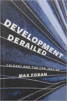 Book Development Derailed: Calgary and the CPR, 1962-64 by Foran Max (2014-01-08)