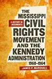 The Mississippi Civil Rights Movement and the Kennedy Administration, 1960-1964: A History in Documents