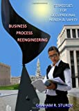 Business Process Reengineering: Strategies for Occupational Health and Safety, Graham R. Sturdy, 1443825093
