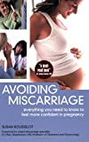 Image: Avoiding Miscarriage: Everything You Need To Know To Feel More Confident In Pregnancy, Publisher: Sea Change Press; illustrated edition edition (September 1, 2006)