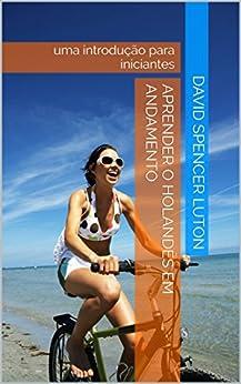 Aprender o holandês em andamento: uma introdução para iniciantes (Portuguese Edition) by [Luton, David Spencer, Schuffelen, Marco]