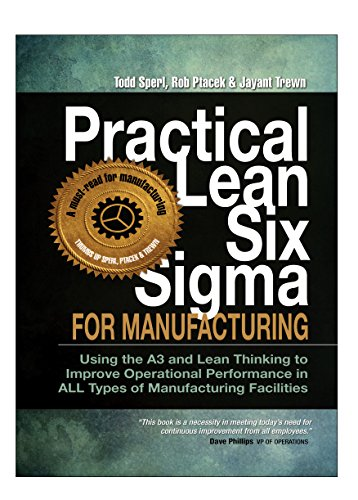 Practical Lean Six Sigma for Manufacturing (with Links to over 30 Excel Worksheets): Using the A3 and Lean Thinking to Improve Operational Performance in ALL Types of Manufacturing Facilities!