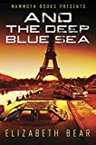 Mammoth Books presents And the Deep Blue Sea Kindle Edition by Elizabeth Bear (Author)