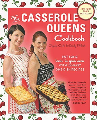 The Casserole Queens Cookbook: Put Some Lovin' in Your Oven with 100 Easy One-Dish Recipes [Paperback] [2011] (Author) Crystal Cook, Sandy Pollock PDF