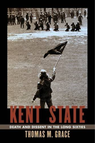 Kent State: Death and Dissent in the Long Sixties Culture ...
