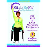 Sit and Be Fit: Fit Fun and Easy Workouts for Seniors