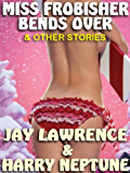 MISS FROBISHER BENDS OVER AND OTHER KINKY STORIES