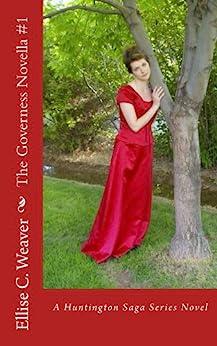 The Governess Novella #1 (Huntington Saga Series) (English Edition) de [Weaver, Ellise C.]