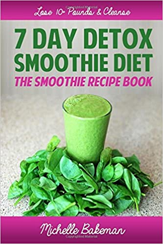 7 Day Detox Smoothie Diet: The Smoothie Recipe Book