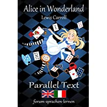 Alice in Wonderland / Alice nel Paese delle Meraviglie - Bilingual Italian English with sentence-by-sentence translation placed directly side by side (Italian Edition)