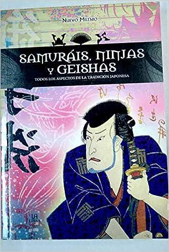 Samurais, Ninjas Y Geishas/ Samurais, Ninjas and Geishas ...