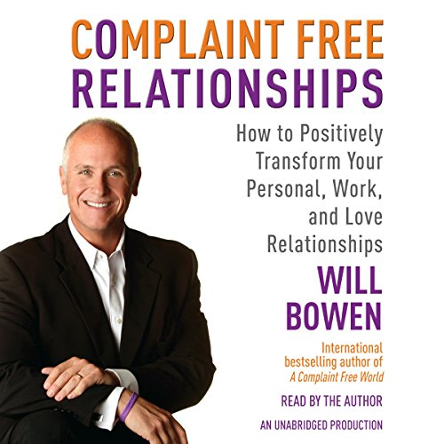 Complaint Free Relationships: Transforming Your Life One Relationship at a Time Audiobook [Free Download by Trial] thumbnail