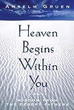Heaven Begins Within You, Anselm Gruen and Gruen Anselm, 0824518187