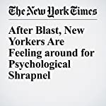 After Blast, New Yorkers Are Feeling around for Psychological Shrapnel | Michael Wilson