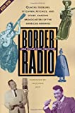 Border Radio: Quacks, Yodelers, Pitchmen, Psychics, and Other Amazing Broadcasters of the American Airwaves, Revised Edition