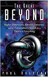 The Great Beyond: Higher Dimensions, Parallel Universes, and the Extraordinary Search for a Theory of Everything