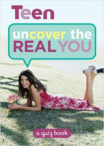 Teen: Uncover the Real You: A Quiz Book