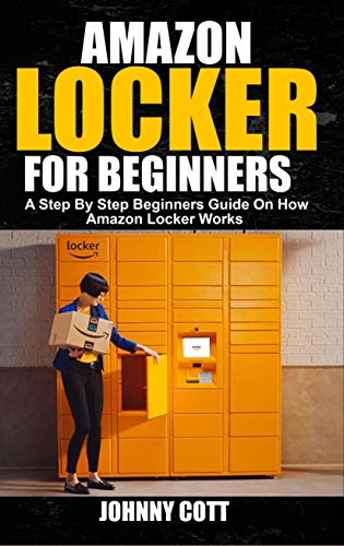 AMAZON LOCKER FOR BEGINNERS: A Step by Step Beginners Guide on How Amazon Locker Works (Amazon Hub, Whole Food Market) With Pictures. por Johnny Cott