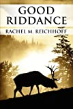 Good Riddance, Rachel M. Reichhoff, 1448979242