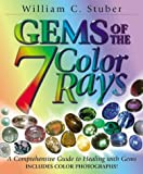 gems of the 7 color rays - Gems of the Seven Color Rays: A Comprehensive Guide to Healing with Gems (More Crystals and New Age) by William C. Stuber (2003-06-08)