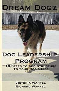 Dog Leadership Program: 10-Steps to Add Structure to Your Dog's Life