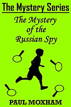 The Mystery of the Russian Spy (The Mystery Series Short Story Book 10) by [Moxham, Paul]