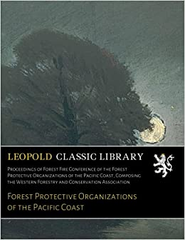 Descargar PDF Gratis Proceedings Of Forest Fire Conference Of The Forest Protective Organizations Of The Pacific Coast, Composing The Western Forestry And Conservation Association