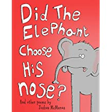 Children's books: Did The Elephant Choose His Nose?  And other poems by Joshua McManus: A children's picture book of children's poems, humorous children's ... readers! (Weird and Wonderful poems 1)