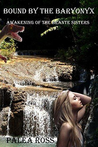 Bound by the Baryonyx Awakening of the Brante Sisters Book 1 (Dinosaur Erotica) (English Edit